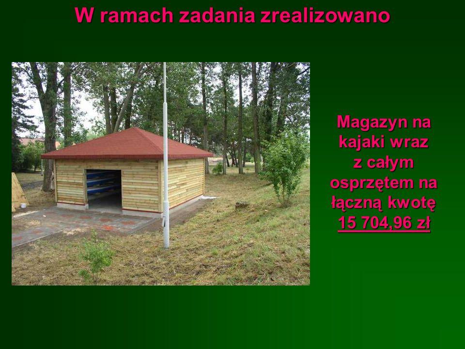 W ramach zadania zrealizowano Magazyn na kajaki wraz z całym osprzętem na łączną kwotę 15 704,96 zł