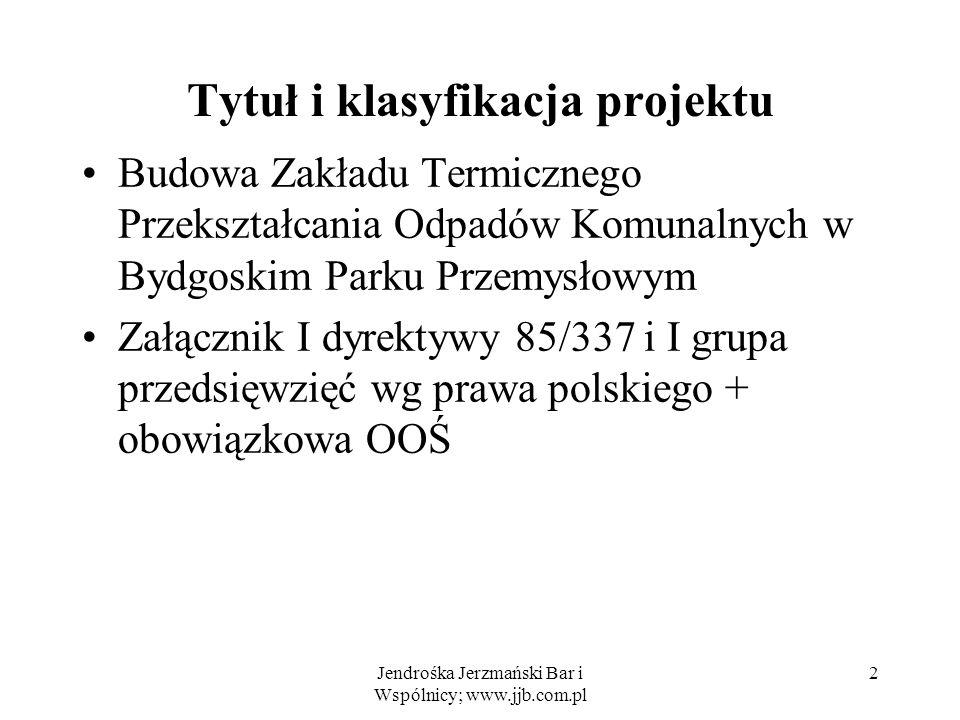 Jendrośka Jerzmański Bar i Wspólnicy; www.jjb.com.pl 2 Tytuł i klasyfikacja projektu Budowa Zakładu Termicznego Przekształcania Odpadów Komunalnych w