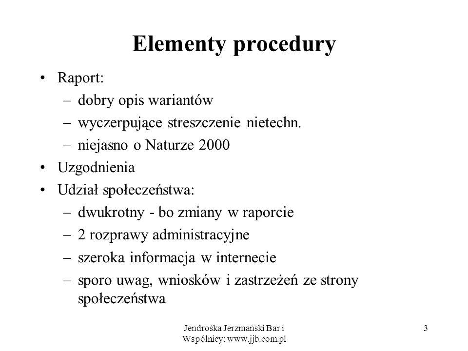 Jendrośka Jerzmański Bar i Wspólnicy; www.jjb.com.pl 3 Elementy procedury Raport: –dobry opis wariantów –wyczerpujące streszczenie nietechn. –niejasno
