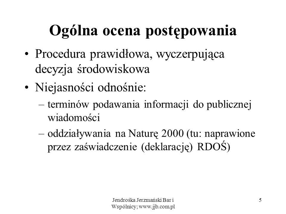 Jendrośka Jerzmański Bar i Wspólnicy; www.jjb.com.pl 5 Ogólna ocena postępowania Procedura prawidłowa, wyczerpująca decyzja środowiskowa Niejasności o