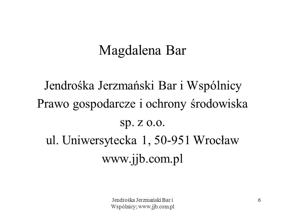 Jendrośka Jerzmański Bar i Wspólnicy; www.jjb.com.pl 6 Magdalena Bar Jendrośka Jerzmański Bar i Wspólnicy Prawo gospodarcze i ochrony środowiska sp. z