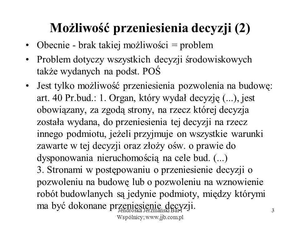 Jendrośka Jerzmański Bar i Wspólnicy; www.jjb.com.pl 3 Możliwość przeniesienia decyzji (2) Obecnie - brak takiej możliwości = problem Problem dotyczy