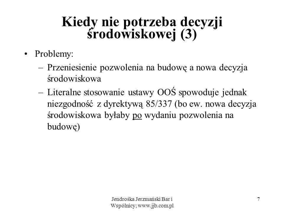 Jendrośka Jerzmański Bar i Wspólnicy; www.jjb.com.pl 7 Kiedy nie potrzeba decyzji środowiskowej (3) Problemy: –Przeniesienie pozwolenia na budowę a no