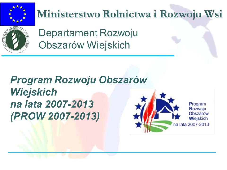 Departament Rozwoju Obszarów Wiejskich Ministerstwo Rolnictwa i Rozwoju Wsi Program Rozwoju Obszarów Wiejskich na lata 2007-2013 (PROW 2007-2013)