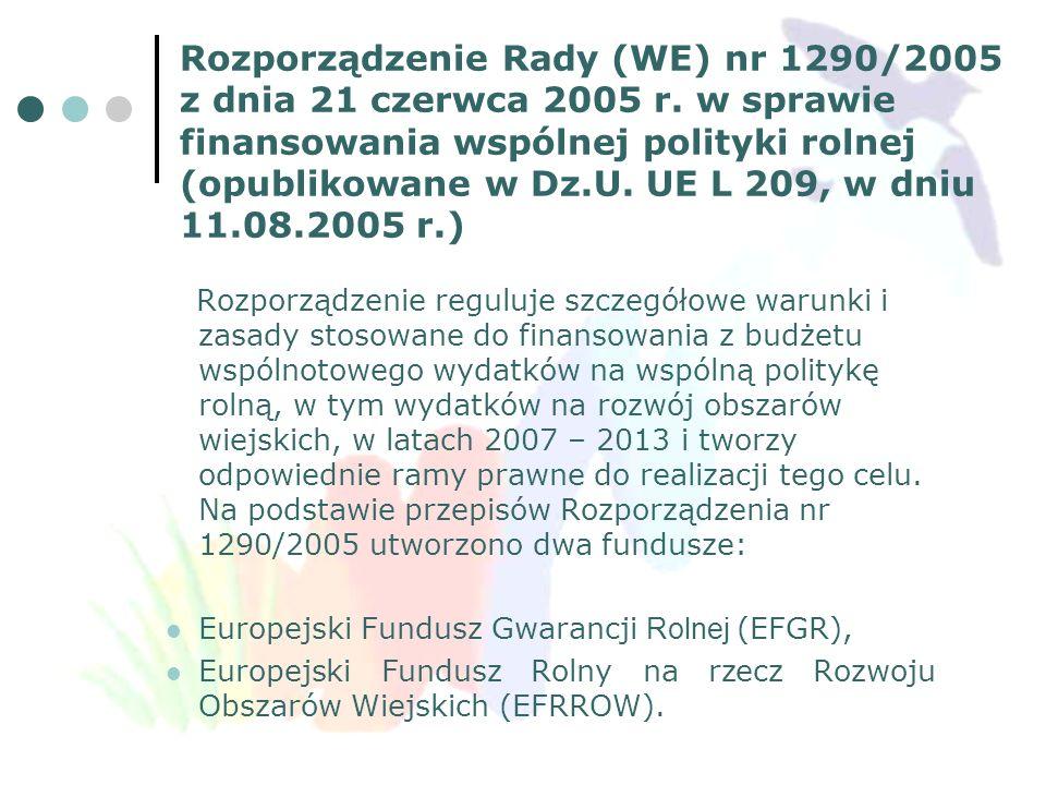Rozporządzenie Rady (WE) nr 1290/2005 z dnia 21 czerwca 2005 r. w sprawie finansowania wspólnej polityki rolnej (opublikowane w Dz.U. UE L 209, w dniu