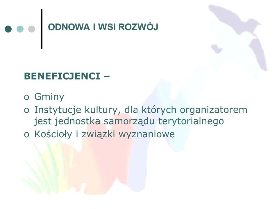 BENEFICJENCI – oGminy oInstytucje kultury, dla których organizatorem jest jednostka samorządu terytorialnego oKościoły i związki wyznaniowe ODNOWA I W