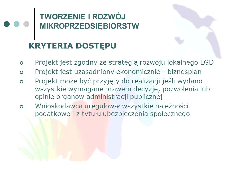 KRYTERIA DOSTĘPU Projekt jest zgodny ze strategią rozwoju lokalnego LGD Projekt jest uzasadniony ekonomicznie - biznesplan Projekt może być przyjęty d