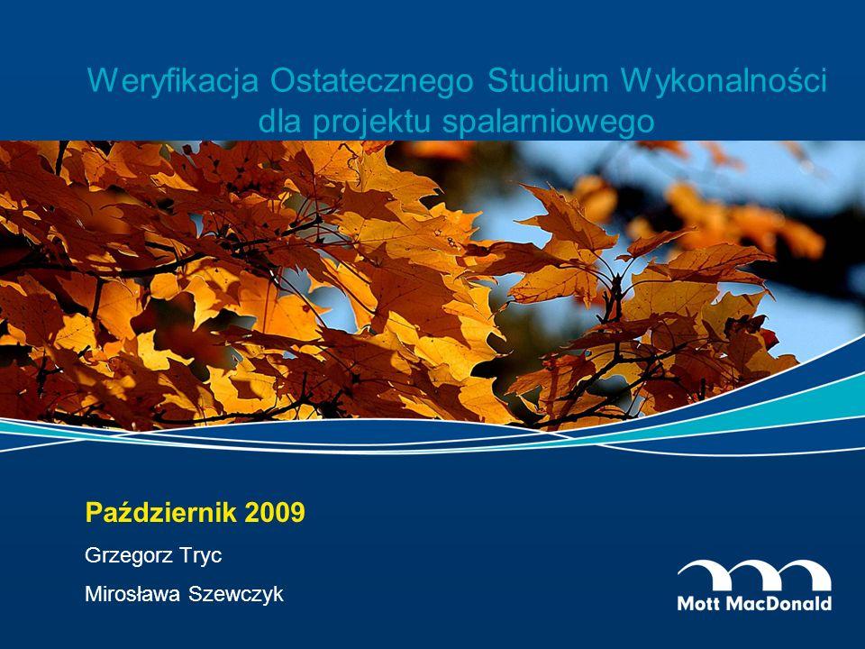 Weryfikacja Ostatecznego Studium Wykonalności dla projektu spalarniowego Październik 2009 Grzegorz Tryc Mirosława Szewczyk
