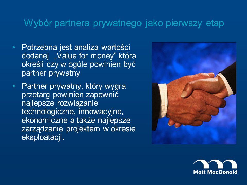 Wybór partnera prywatnego jako pierwszy etap Potrzebna jest analiza wartości dodanej Value for money która określi czy w ogóle powinien być partner pr