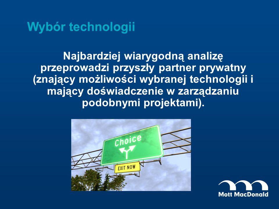 Wybór technologii Najbardziej wiarygodną analizę przeprowadzi przyszły partner prywatny (znający możliwości wybranej technologii i mający doświadczeni