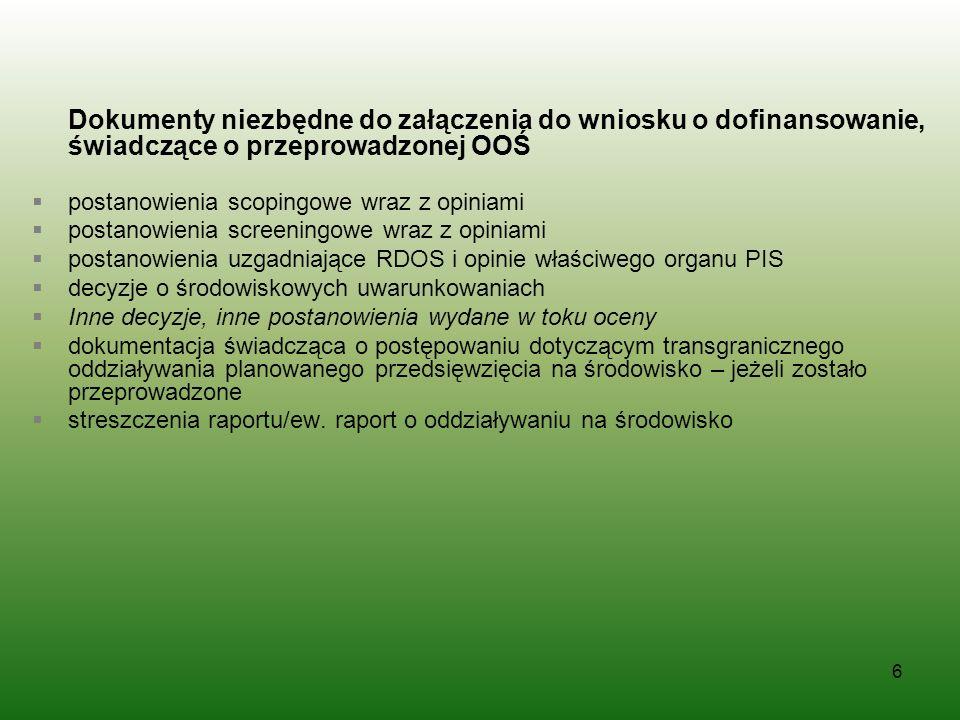 6 Dokumenty niezbędne do załączenia do wniosku o dofinansowanie, świadczące o przeprowadzonej OOŚ postanowienia scopingowe wraz z opiniami postanowien