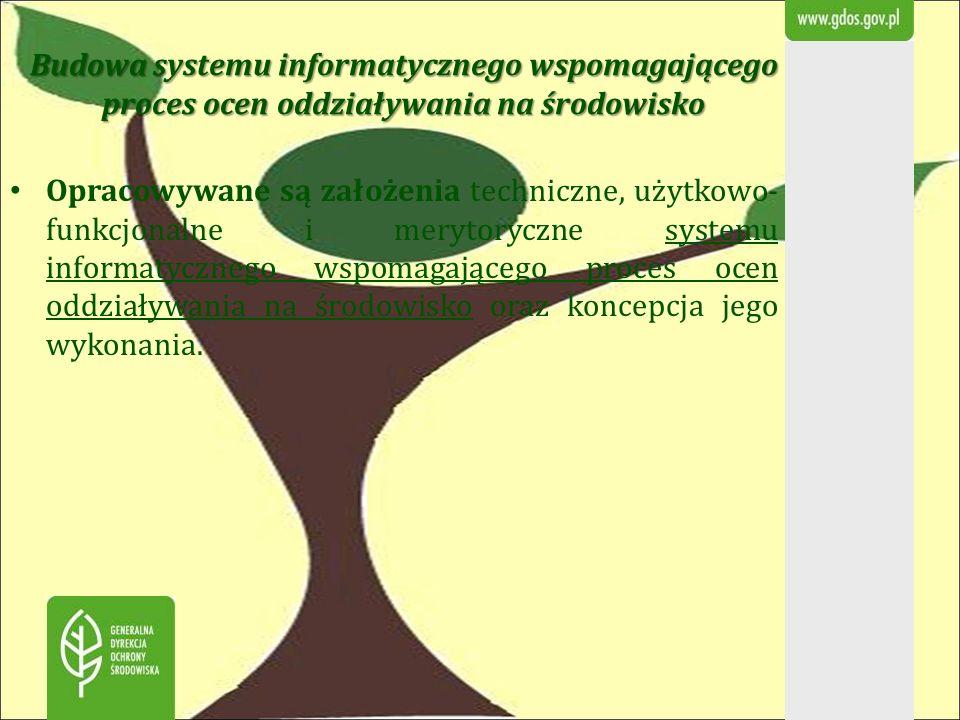 Opracowywane są założenia techniczne, użytkowo- funkcjonalne i merytoryczne systemu informatycznego wspomagającego proces ocen oddziaływania na środow