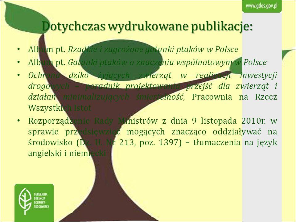 Dotychczas wydrukowane publikacje: Album pt. Rzadkie i zagrożone gatunki ptaków w Polsce Album pt. Gatunki ptaków o znaczeniu wspólnotowym w Polsce Oc