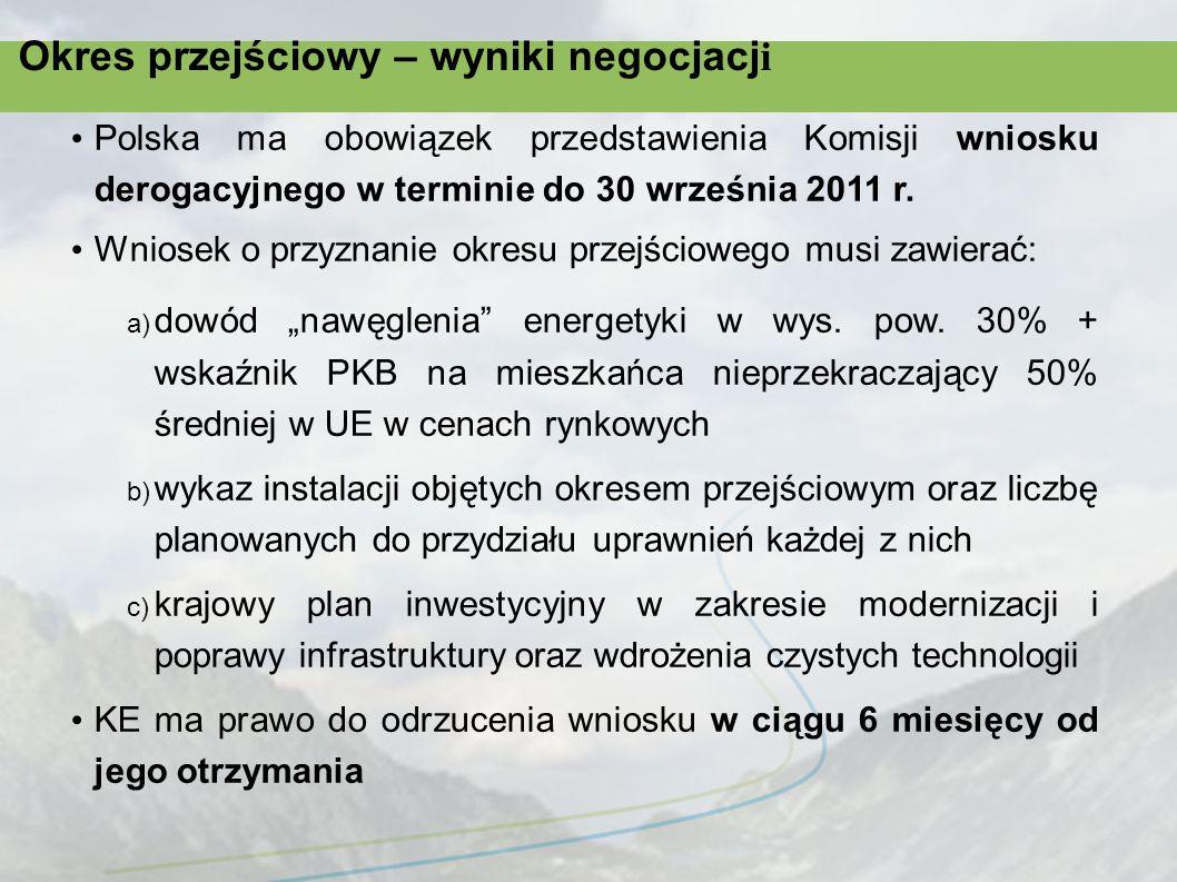 Okres przejściowy – wyniki negocjacj i Krajowy plan inwestycyjny powinien przewidywać dywersyfikację struktury energetycznej i źródeł dostaw na wielkość odpowiadającą w możliwym zakresie wartości rynkowej bezpłatnych uprawnień przydzielonych instalacjom Polska jest zobowiązania do przedłożenia Komisji corocznego sprawozdania z realizacji inwestycji zawartych w tym planie Inwestycje w skali kraju w zakresie np.