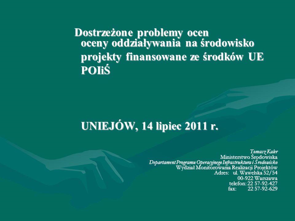Dostrzeżone problemy ocen oceny oddziaływania na środowisko Dostrzeżone problemy ocen oceny oddziaływania na środowisko projekty finansowane ze środków UE POIiŚ UNIEJÓW, 14 lipiec 2011 r.
