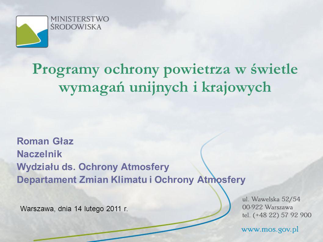 Programy ochrony powietrza w świetle wymagań unijnych i krajowych Roman Głaz Naczelnik Wydziału ds. Ochrony Atmosfery Departament Zmian Klimatu i Ochr