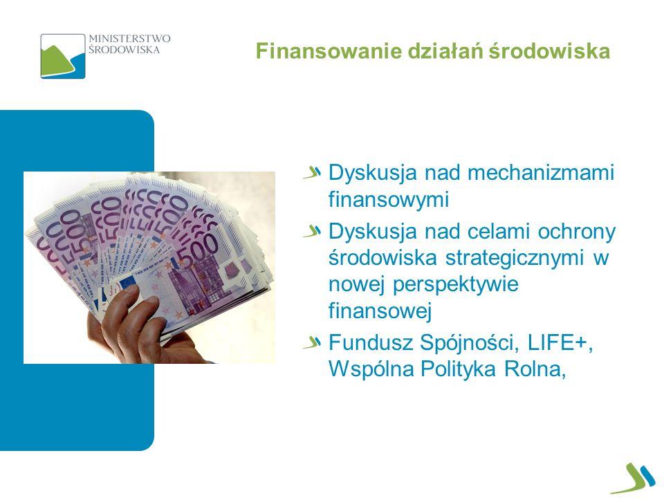 Finansowanie działań środowiska Dyskusja nad mechanizmami finansowymi Dyskusja nad celami ochrony środowiska strategicznymi w nowej perspektywie finan