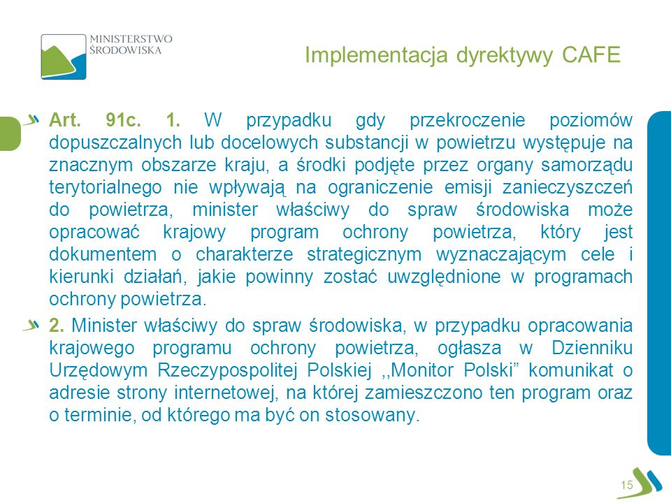Implementacja dyrektywy CAFE Art. 91c. 1. W przypadku gdy przekroczenie poziomów dopuszczalnych lub docelowych substancji w powietrzu występuje na zna