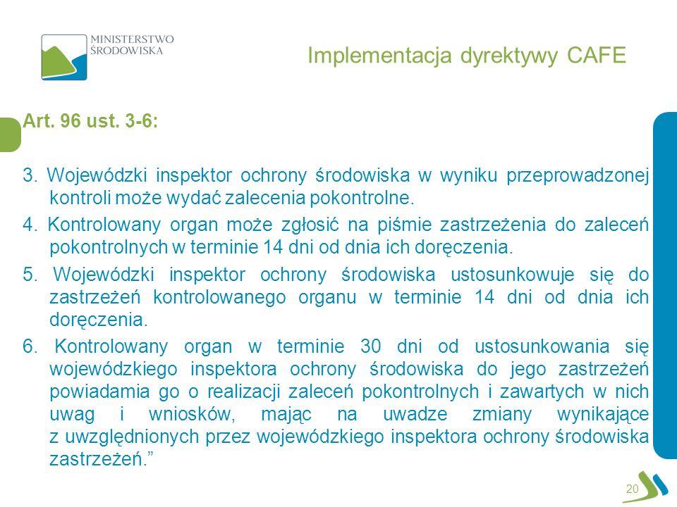 Implementacja dyrektywy CAFE Art. 96 ust. 3-6: 3. Wojewódzki inspektor ochrony środowiska w wyniku przeprowadzonej kontroli może wydać zalecenia pokon