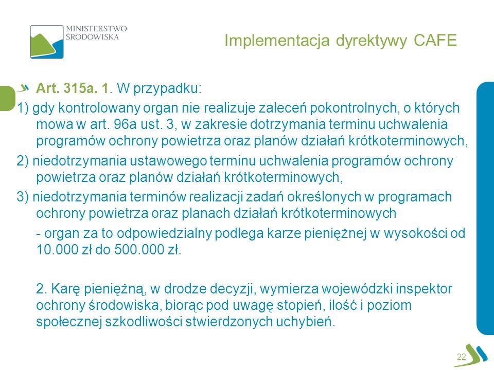 Implementacja dyrektywy CAFE Art. 315a. 1. W przypadku: 1) gdy kontrolowany organ nie realizuje zaleceń pokontrolnych, o których mowa w art. 96a ust.