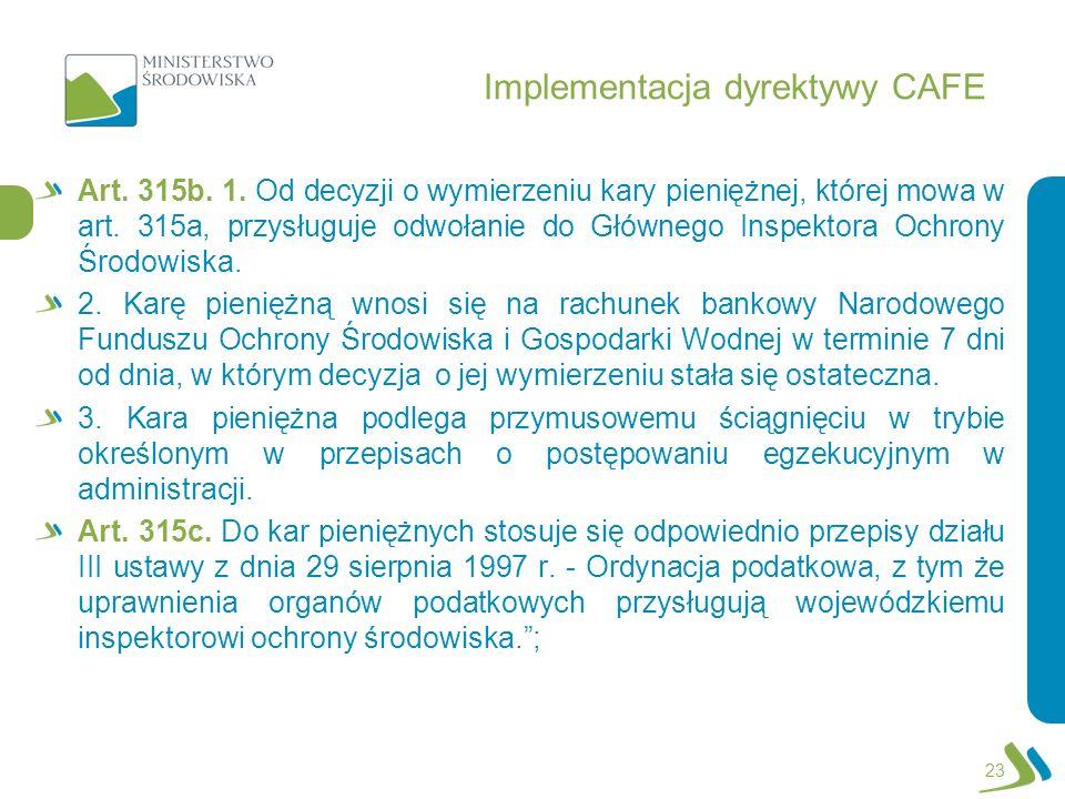 Implementacja dyrektywy CAFE Art. 315b. 1. Od decyzji o wymierzeniu kary pieniężnej, której mowa w art. 315a, przysługuje odwołanie do Głównego Inspek