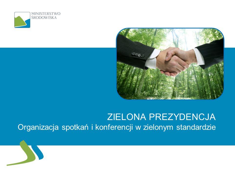 ZIELONA PREZYDENCJA Organizacja spotkań i konferencji w zielonym standardzie