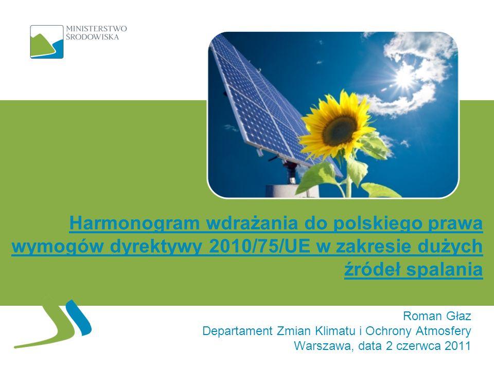 Harmonogram wdrażania do polskiego prawa wymogów dyrektywy 2010/75/UE w zakresie dużych źródeł spalania Roman Głaz Departament Zmian Klimatu i Ochrony