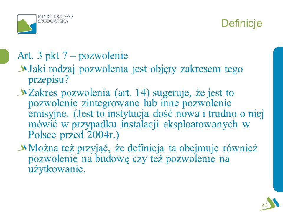Definicje Art. 3 pkt 7 – pozwolenie Jaki rodzaj pozwolenia jest objęty zakresem tego przepisu? Zakres pozwolenia (art. 14) sugeruje, że jest to pozwol
