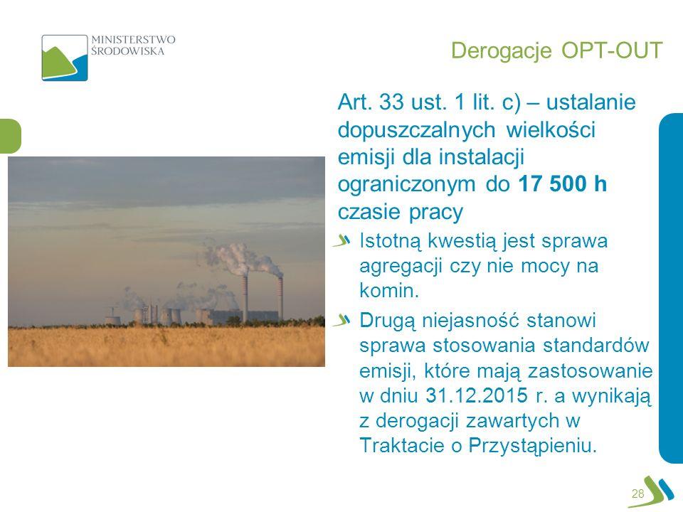 Derogacje OPT-OUT Istotną kwestią jest sprawa agregacji czy nie mocy na komin. Drugą niejasność stanowi sprawa stosowania standardów emisji, które maj
