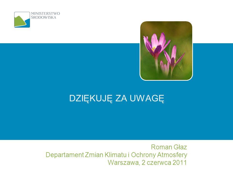 DZIĘKUJĘ ZA UWAGĘ Roman Głaz Departament Zmian Klimatu i Ochrony Atmosfery Warszawa, 2 czerwca 2011