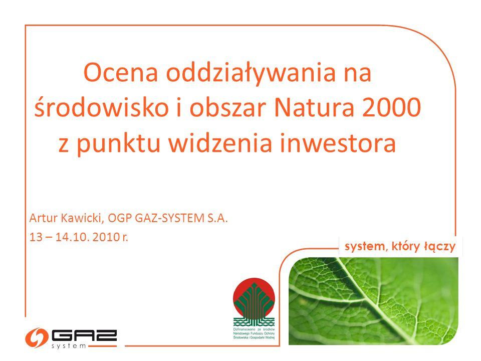 system, który łączy Artur Kawicki, OGP GAZ-SYSTEM S.A. 13 – 14.10. 2010 r. Ocena oddziaływania na środowisko i obszar Natura 2000 z punktu widzenia in