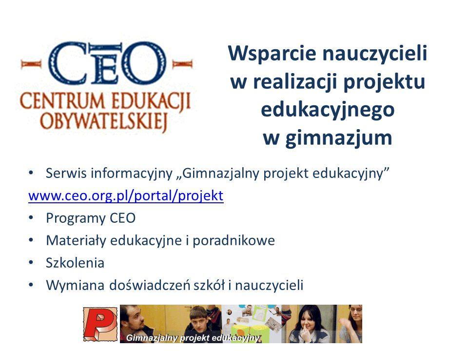 Wsparcie nauczycieli w realizacji projektu edukacyjnego w gimnazjum Serwis informacyjny Gimnazjalny projekt edukacyjny www.ceo.org.pl/portal/projekt Programy CEO Materiały edukacyjne i poradnikowe Szkolenia Wymiana doświadczeń szkół i nauczycieli