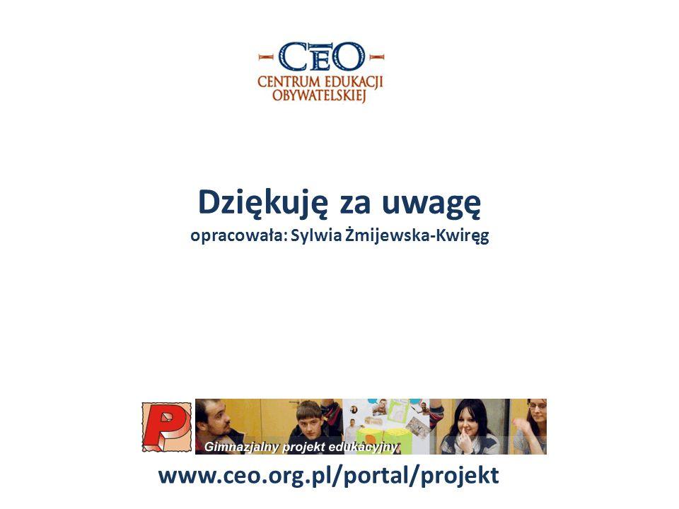 Dziękuję za uwagę opracowała: Sylwia Żmijewska-Kwiręg www.ceo.org.pl/portal/projekt