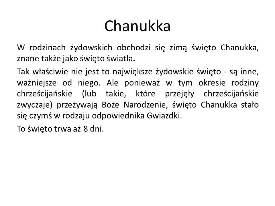 Chanukka W rodzinach żydowskich obchodzi się zimą święto Chanukka, znane także jako święto światła. Tak właściwie nie jest to największe żydowskie świ