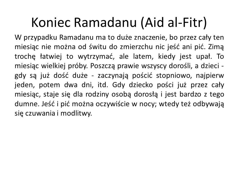Koniec Ramadanu (Aid al-Fitr) W przypadku Ramadanu ma to duże znaczenie, bo przez cały ten miesiąc nie można od świtu do zmierzchu nic jeść ani pić. Z