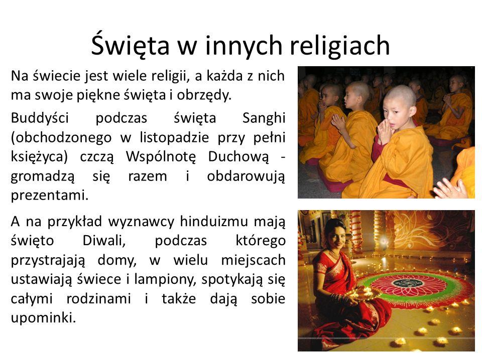 Święta w innych religiach Na świecie jest wiele religii, a każda z nich ma swoje piękne święta i obrzędy. Buddyści podczas święta Sanghi (obchodzonego