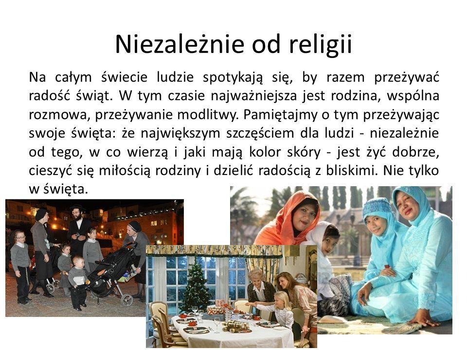 Niezależnie od religii Na całym świecie ludzie spotykają się, by razem przeżywać radość świąt. W tym czasie najważniejsza jest rodzina, wspólna rozmow
