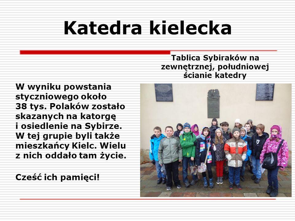 Katedra kielecka W wyniku powstania styczniowego około 38 tys. Polaków zostało skazanych na katorgę i osiedlenie na Sybirze. W tej grupie byli także m