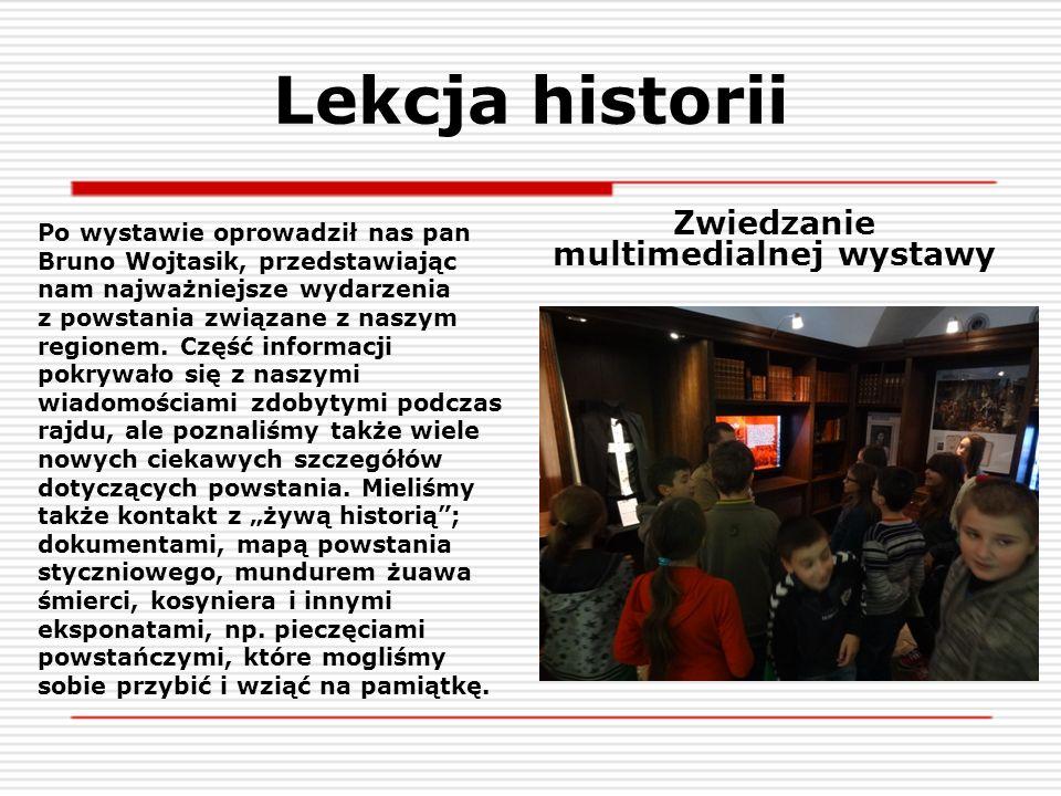 Lekcja historii Po wystawie oprowadził nas pan Bruno Wojtasik, przedstawiając nam najważniejsze wydarzenia z powstania związane z naszym regionem. Czę