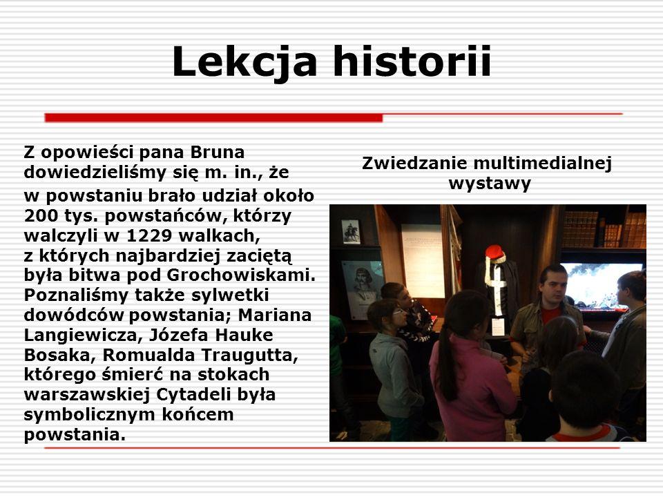 Lekcja historii Z opowieści pana Bruna dowiedzieliśmy się m. in., że w powstaniu brało udział około 200 tys. powstańców, którzy walczyli w 1229 walkac