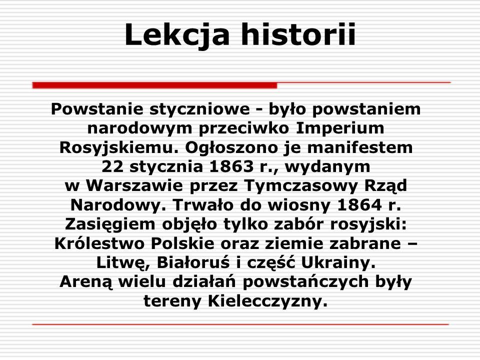 Powstanie styczniowe - było powstaniem narodowym przeciwko Imperium Rosyjskiemu. Ogłoszono je manifestem 22 stycznia 1863 r., wydanym w Warszawie prze