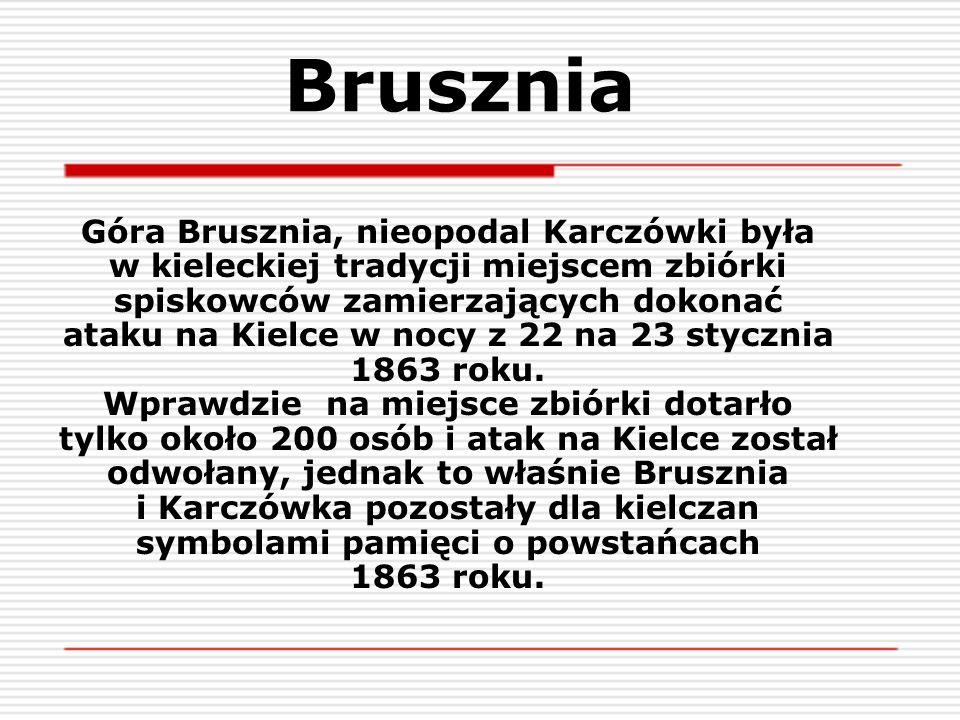 Brusznia Góra Brusznia, nieopodal Karczówki była w kieleckiej tradycji miejscem zbiórki spiskowców zamierzających dokonać ataku na Kielce w nocy z 22