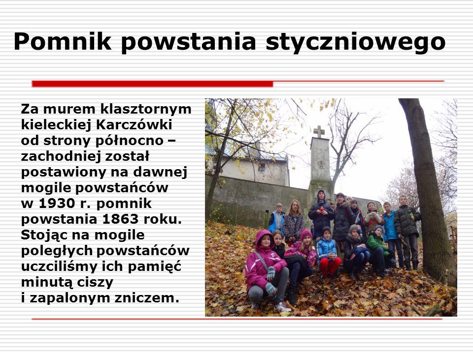 Pomnik powstania styczniowego Za murem klasztornym kieleckiej Karczówki od strony północno – zachodniej został postawiony na dawnej mogile powstańców