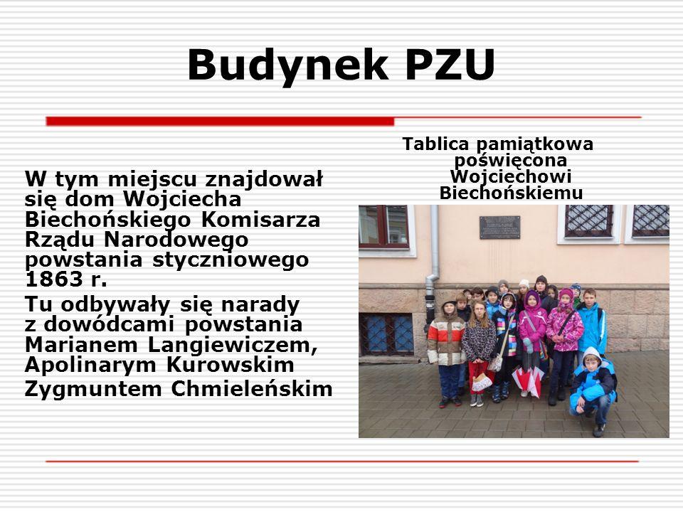 Budynek PZU W tym miejscu znajdował się dom Wojciecha Biechońskiego Komisarza Rządu Narodowego powstania styczniowego 1863 r. Tu odbywały się narady z