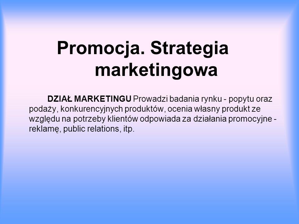 Promocja. Strategia marketingowa DZIAŁ MARKETINGU Prowadzi badania rynku - popytu oraz podaży, konkurencyjnych produktów, ocenia własny produkt ze wzg