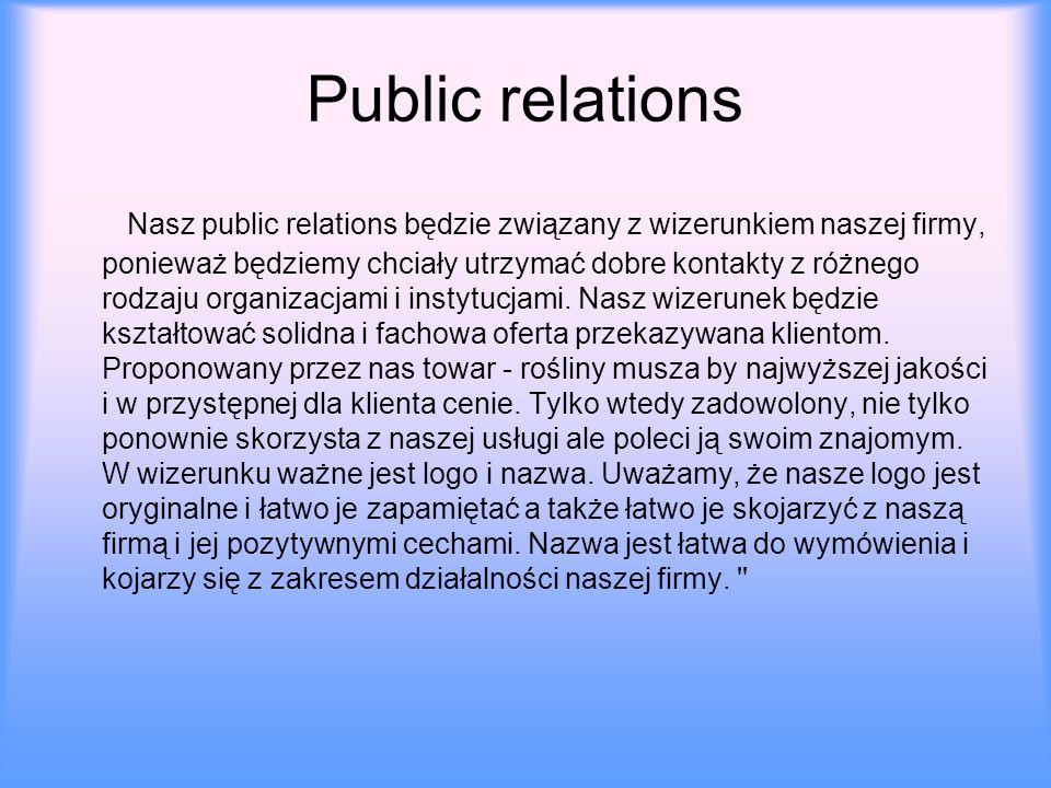 Public relations Nasz public relations będzie związany z wizerunkiem naszej firmy, ponieważ będziemy chciały utrzymać dobre kontakty z różnego rodzaju