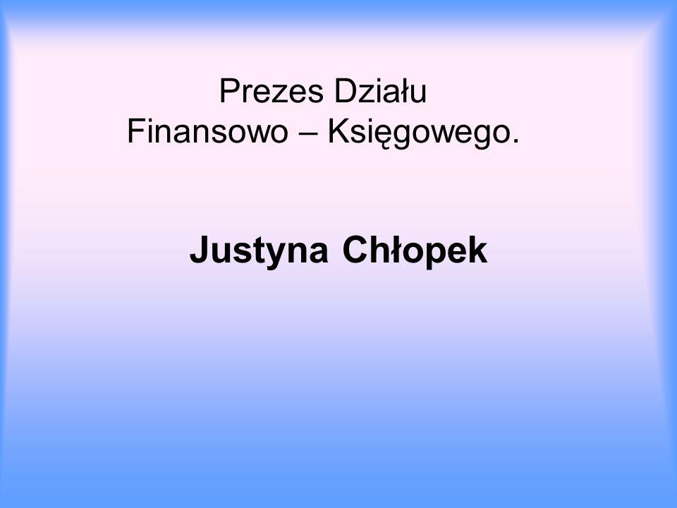 Prezes Działu Finansowo – Księgowego. Justyna Chłopek
