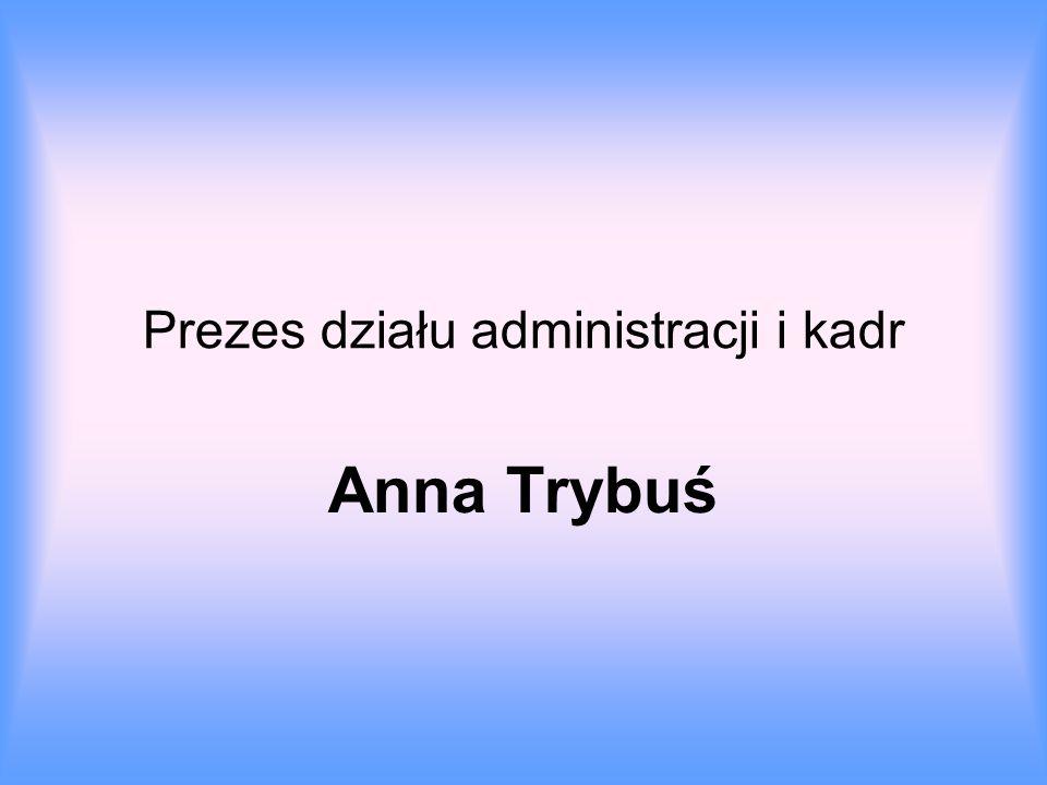 Prezes działu administracji i kadr Anna Trybuś