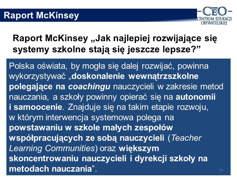 Polska oświata, by mogła się dalej rozwijać, powinna wykorzystywać doskonalenie wewnątrzszkolne polegające na coachingu nauczycieli w zakresie metod nauczania, a szkoły powinny opierać się na autonomii i samoocenie.