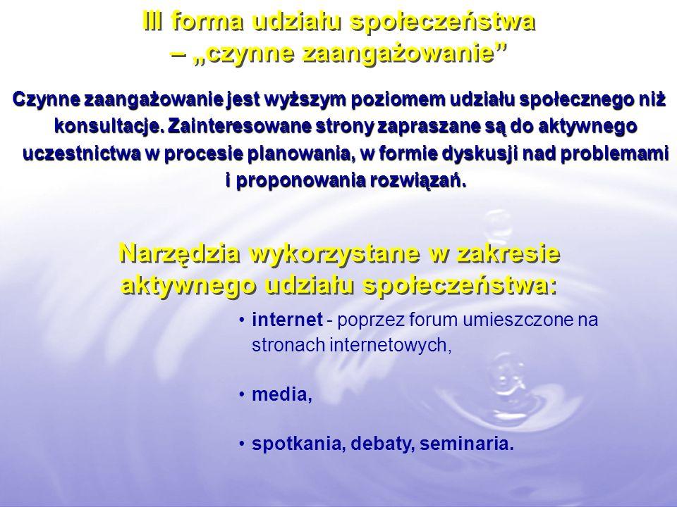 internet - poprzez forum umieszczone na stronach internetowych, media, spotkania, debaty, seminaria. III forma udziału społeczeństwa – czynne zaangażo